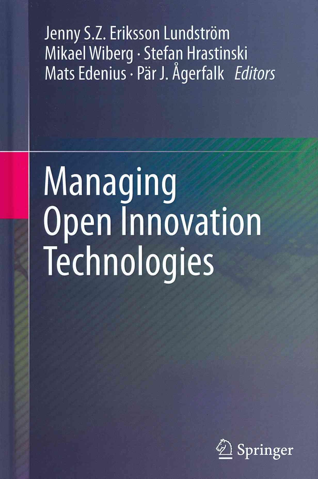 Managing Open Innovation Technologies By Lundstrom, Jenny Eriksson S. Z. (EDT)/ Wiberg, Mikael (EDT)/ Hrastinski, Stefan (EDT)/ Edenius, Mats (EDT)/ Agerfalk, Par J. (EDT)
